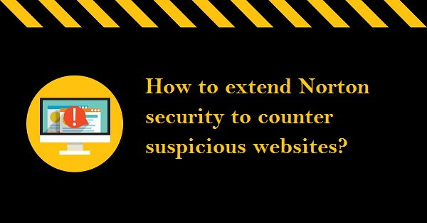 How to extend Norton security to counter suspicious websites?